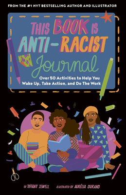 This Book Is Anti-Racist Journal: Over 50 Activities to Help You Wake Up, Take Action, and Do The Work (Empower the Future) Cover Image