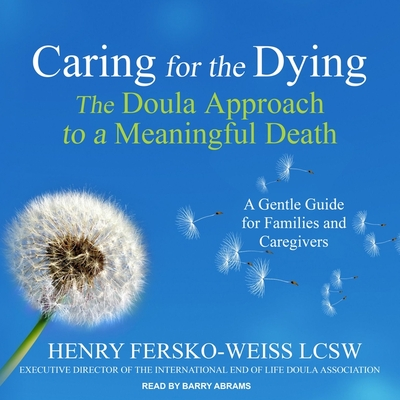 Caring for the Dying Lib/E: The Doula Approach to a Meaningful Death Cover Image