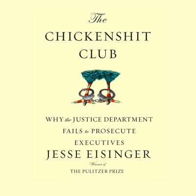 The Chickenshit Club: Why the Justice Department Fails to Prosecute Executiveswhite Collar Criminals Cover Image