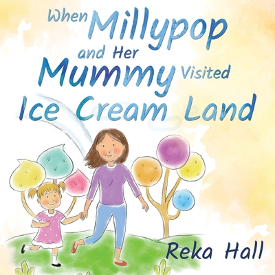 Cover for When Millypop and Her Mummy Visited Ice Cream Land...