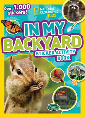 National Geographic Kids In My Backyard Sticker Activity Book: Over 1,000 Stickers! (NG Sticker Activity Books) Cover Image