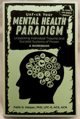 Unfuck Your Mental Health Paradigm: Unpacking Individual Trauma and Societal Systems of Power - A Workbook Cover Image