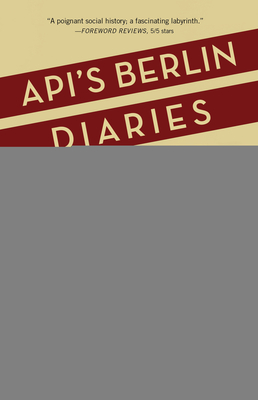 Api's Berlin Diaries: My Quest to Understand My Grandfather's Nazi Past Cover Image