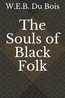The Souls of Black Folk: by W. E. B. Du Bois Cover Image