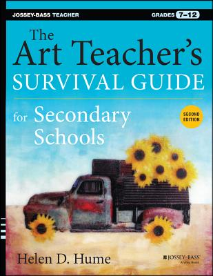 The Art Teacher's Survival Guide for Secondary Schools: Grades 7-12 (Jossey-Bass Teacher) Cover Image