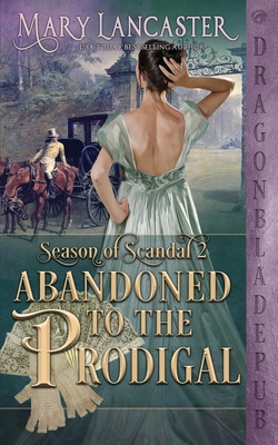 Abandoned to the Prodigal (Season of Scandal Book 2) Cover Image