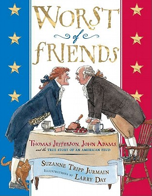 Worst of Friends: Thomas Jefferson, John Adams and the True Story of an American Feud Cover Image