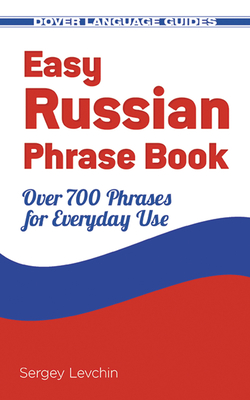 Easy Russian Phrase Book: Over 700 Phrases for Everyday Use (Dover Books on Language) Cover Image