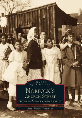 Norfolk's Church Street: Between Memory and Reality (Images of America (Arcadia Publishing)) Cover Image