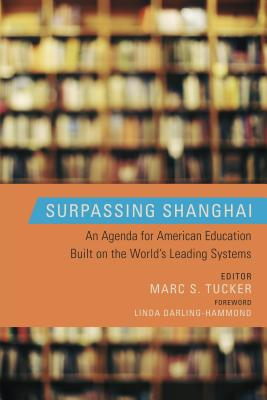 Surpassing Shanghai: An Agenda for American Education Built on the World's Leading Systems Cover Image