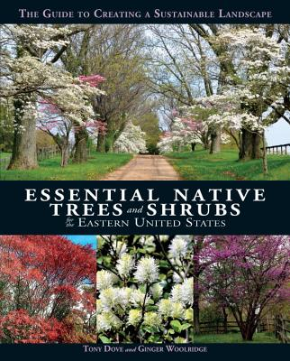 Essential Native Trees and Shrubs for the Eastern United States: The Guide to Creating a Sustainable Landscape Cover Image
