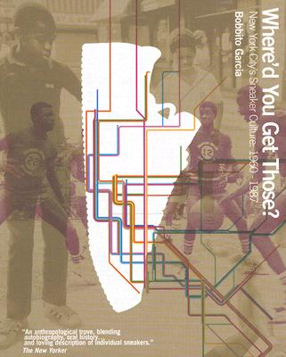 Where'd You Get Those?: New York City's Sneaker Culture: 1960-1987 Cover Image