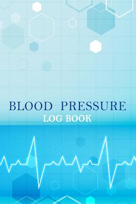 Blood Pressure Log: Daily Record & Monitor Tracker Blood Pressure Heart Rate Health Check Size 6x9 Inches 106 Pages Cover Image