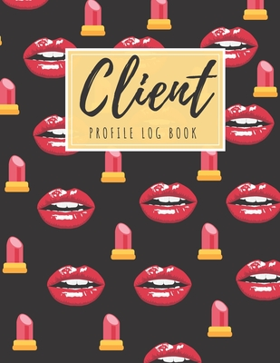 Client Profile Log Book: Client Data Organizer Log Book with A - Z Alphabetical Tabs, Record Profile And Appointment For Makeup artists Cover Image