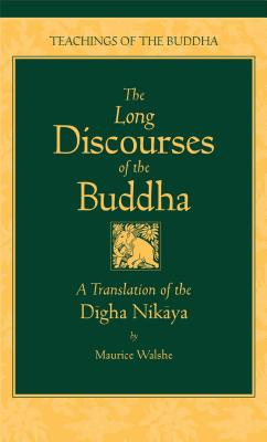 The Long Discourses of the Buddha: A Translation of the Digha Nikaya (The Teachings of the Buddha) Cover Image