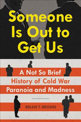 Someone Is Out to Get Us: A Not So Brief History of Cold War Paranoia and Madness Cover Image
