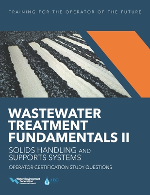 Wastewater Treatment Fundamentals II-- Solids Handling and Support Systems Operator Certification Study Questions Cover Image
