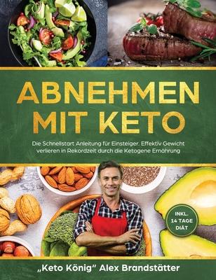 Abnehmen mit Keto: Die Schnellstart Anleitung für Einsteiger. Effektiv Gewicht verlieren in Rekordzeit durch die Ketogene Ernährung - ink Cover Image
