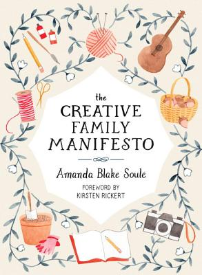 The Creative Family Manifesto: Encouraging Imagination and Nurturing Family Connections Cover Image