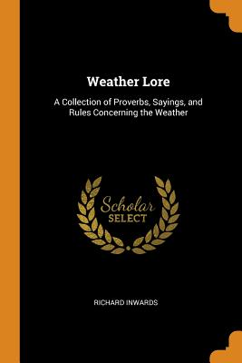 Weather Lore: A Collection of Proverbs, Sayings, and Rules Concerning the Weather cover