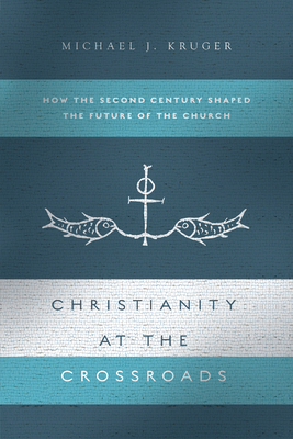 Christianity at the Crossroads: How the Second Century Shaped the Future of the Church Cover Image