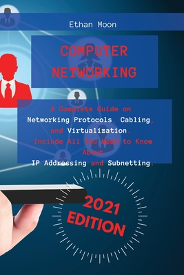 Computer Networking: A Complete Guide on Networking Protocols, Cabling, and Virtualization. Include All You Need to Know About IP Addressin Cover Image