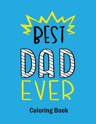 Best Dad Ever Coloring Book The Best Fathers Day Coloring Book For Kids Fathers Day Gift Ideas For Best Dad Paperback The Book Stall