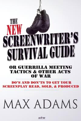 The New Screenwriter's Survival Guide; Or, Guerrilla Meeting Tactics and Other Acts of War Cover Image