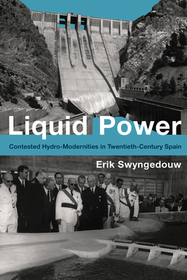 Liquid Power: Contested Hydro-Modernities in Twentieth-Century Spain (Urban and Industrial Environments) Cover Image
