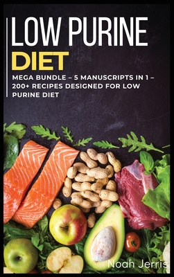 Low Purine Diet: MEGA BUNDLE - 5 Manuscripts in 1 - 200+ Recipes designed for Low purine diet Cover Image