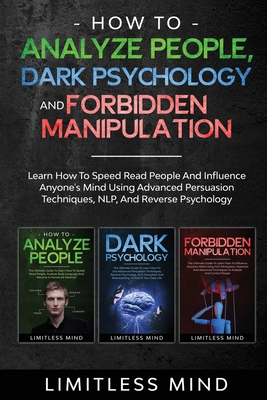 How To Analyze People, Dark Psychology And Forbidden Manipulation: Learn How To Speed Read People And Influence Anyone's Mind Using Advanced Persuasio Cover Image