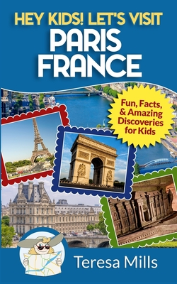 Hey Kids! Let's Visit Paris France: Fun, Facts and Amazing Discoveries for Kids Cover Image
