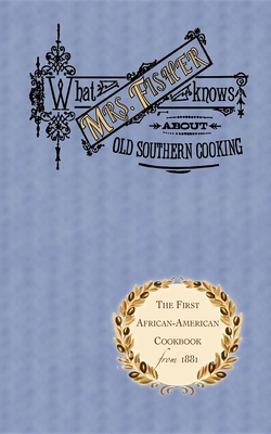 What Mrs. Fisher Knows about Old Southern Cooking (Cooking in America) Cover Image