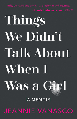 Things We Didn't Talk About When I Was A Girl: A Memoir