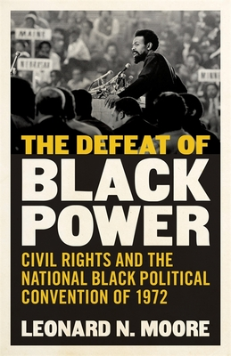The Defeat of Black Power: Civil Rights and the National Black Political Convention of 1972 Cover Image