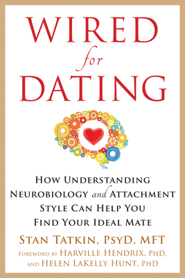 Wired for Dating: How Understanding Neurobiology and Attachment Style Can Help You Find Your Ideal Mate Cover Image