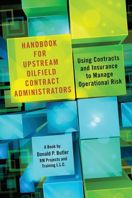 Handbook for Upstream Oilfield Contract Administrators: Using Contracts and Insurance to Manage Operational Risk Cover Image