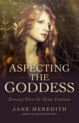 Aspecting the Goddess: Drawing Down the Divine Feminine Cover Image