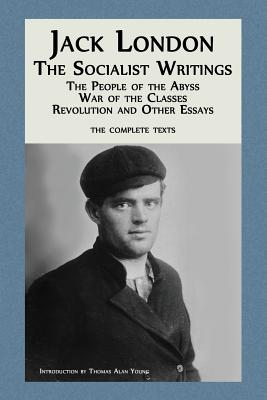 Jack London: The Socialist Writings: The People of the Abyss, War of the Classes, Revolution and Other Essays Cover Image