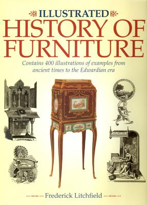 Illustrated History of Furniture: Contains 400 Illustrations of Examples from Ancient Times to the Edwardian Era Cover Image
