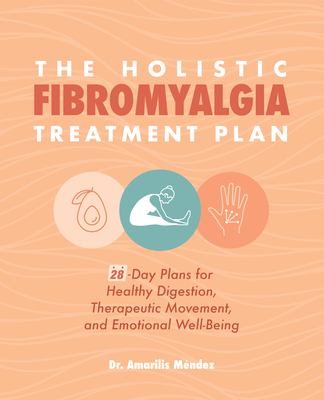 The Holistic Fibromyalgia Treatment Plan: 28-Day Plans for Healthy Digestion, Therapeutic Movement, and Emotional Well-Being Cover Image