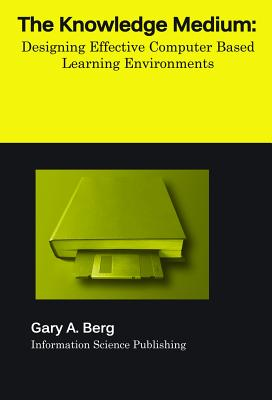The Knowledge Medium: Designing Effective Computer-Based Learning Environments Cover Image