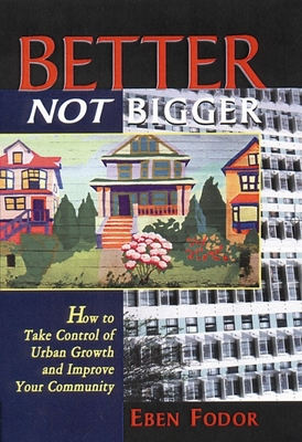 Better Not Bigger: How to Take Control of Urban Growth and Improve Your Community Cover Image