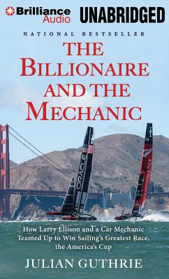 The Billionaire and the Mechanic: How Larry Ellison and a Car Mechanic Teamed Up to Win Sailing's Greatest Race, the America's Cup Cover Image