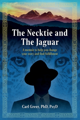 The Necktie and the Jaguar: A memoir to help you change your story and find fulfillment Cover Image