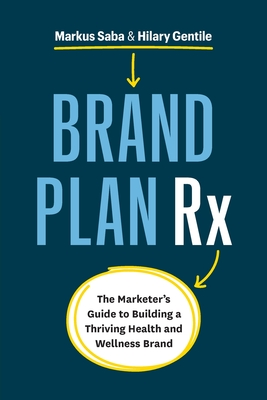 Brand Plan Rx: The Marketer's Guide to Building a Thriving Health and Wellness Brand Cover Image