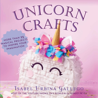 Unicorn Crafts: More Than 25 Magical Projects to Inspire Your Imagination (Creature Crafts) Cover Image