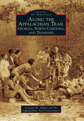 Along the Appalachian Trail: Georgia, North Carolina, and Tennessee (Images of America (Arcadia Publishing)) Cover Image