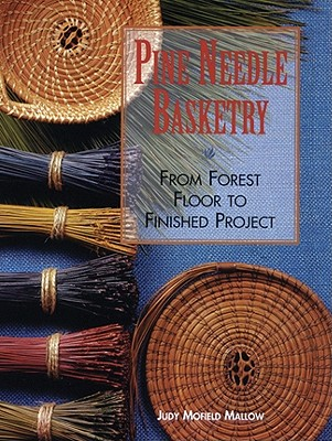 Pine Needle Basketry: From Forest Floor to Finished Project Cover Image