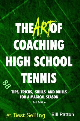 The Art of Coaching High School Tennis 2nd Edition: 88 Tips, Tricks, Skills and Drills for a Magical Season Cover Image
